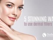5 Stunning Ways to use Dermal Fillers